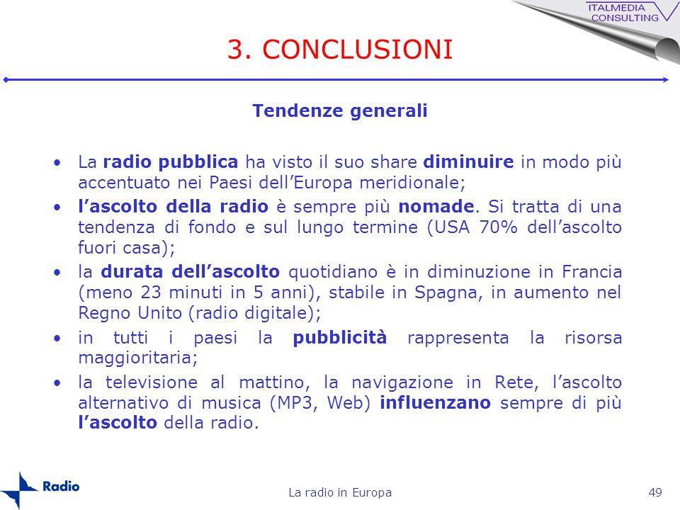 La radio in Europa49 3. CONCLUSIONI Tendenze generali La radio pubblica ha visto il suo share diminuire in modo più accentuato nei Paesi dellEuropa me