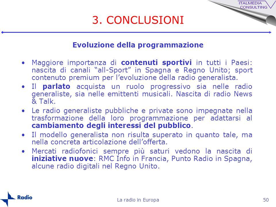 La radio in Europa50 3. CONCLUSIONI Evoluzione della programmazione Maggiore importanza di contenuti sportivi in tutti i Paesi: nascita di canali all-