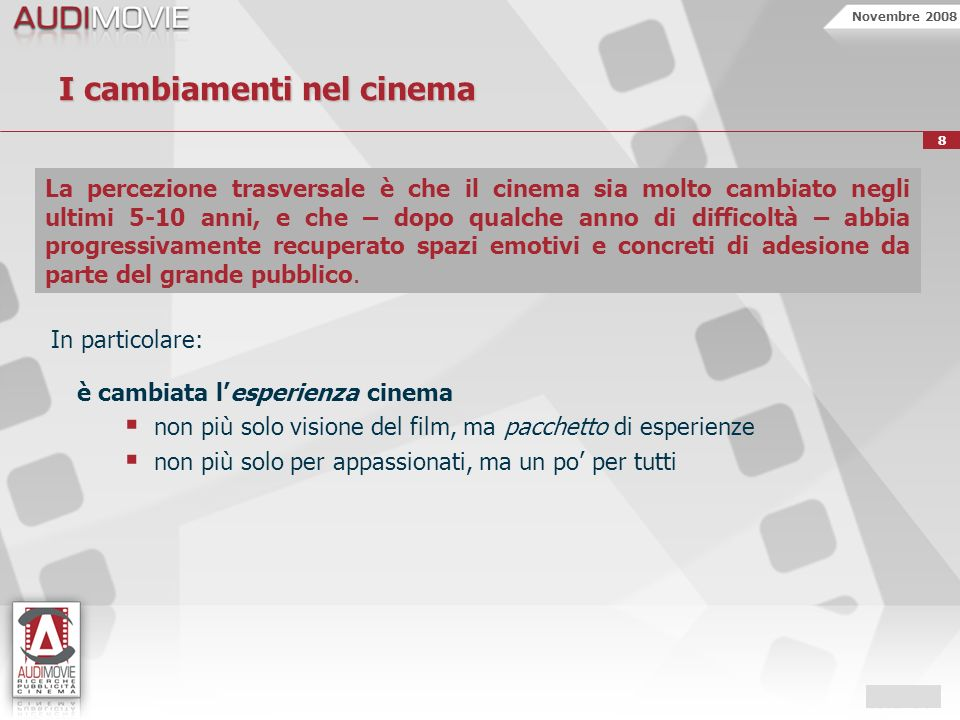 Novembre 2008 8 I cambiamenti nel cinema La percezione trasversale è che il cinema sia molto cambiato negli ultimi 5-10 anni, e che – dopo qualche ann