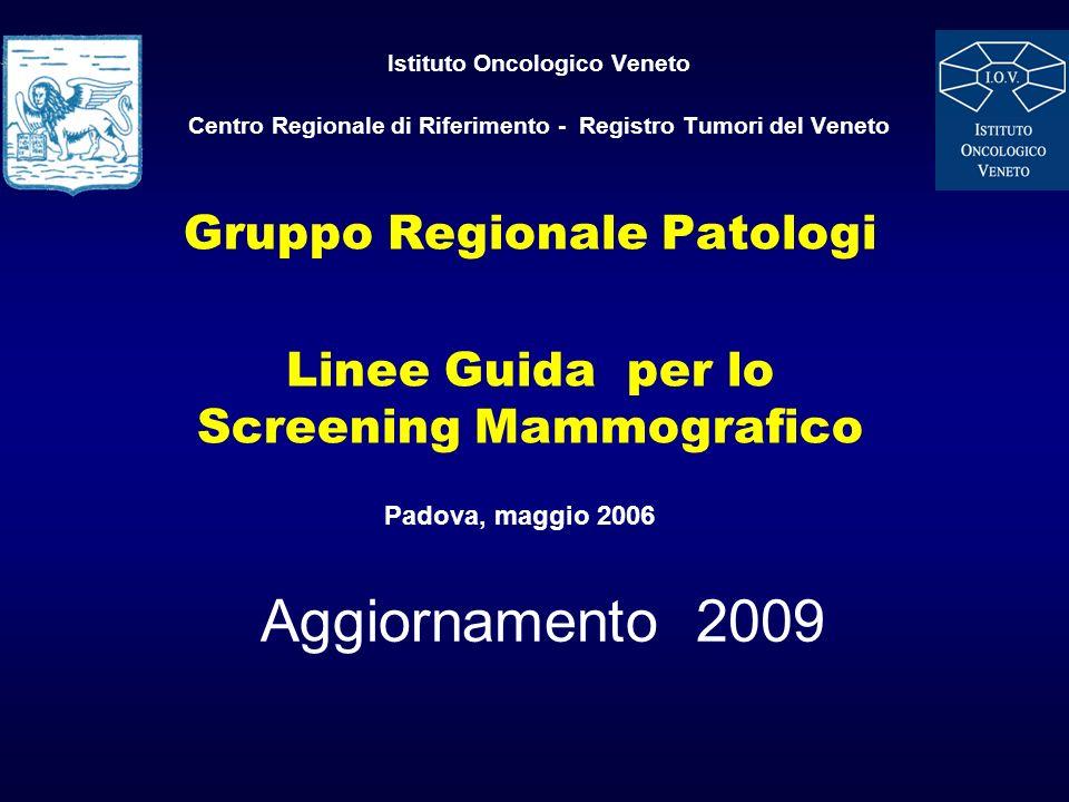 Istituto Oncologico Veneto Centro Regionale di Riferimento - Registro Tumori del Veneto Gruppo Regionale Patologi Linee Guida per lo Screening Mammogr