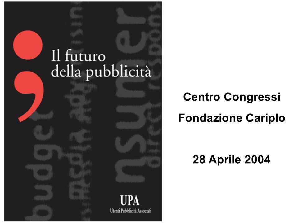 > UPA > IL FUTURO DELLA PUBBLICITA Centro Congressi Fondazione Cariplo 28 Aprile 2004