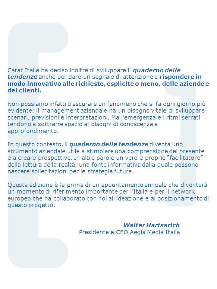 Carat Italia ha deciso inoltre di sviluppare il quaderno delle tendenze anche per dare un segnale di attenzione e rispondere in modo innovativo alle richieste, esplicite o meno, delle aziende e dei clienti.