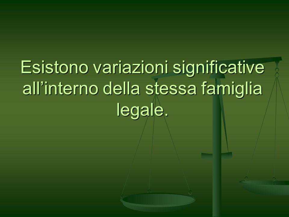 Esistono variazioni significative allinterno della stessa famiglia legale.