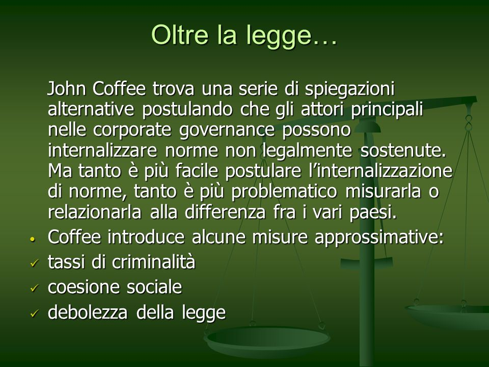 Oltre la legge… John Coffee trova una serie di spiegazioni alternative postulando che gli attori principali nelle corporate governance possono internalizzare norme non legalmente sostenute.