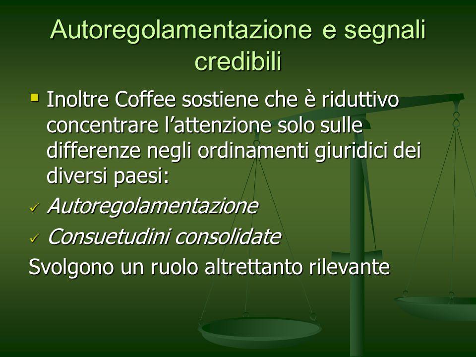 Autoregolamentazione e segnali credibili Inoltre Coffee sostiene che è riduttivo concentrare lattenzione solo sulle differenze negli ordinamenti giuri