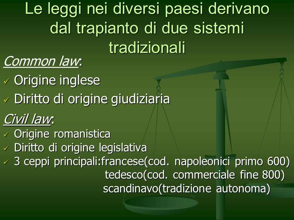 Le leggi nei diversi paesi derivano dal trapianto di due sistemi tradizionali : Common law: Origine inglese Origine inglese Diritto di origine giudizi