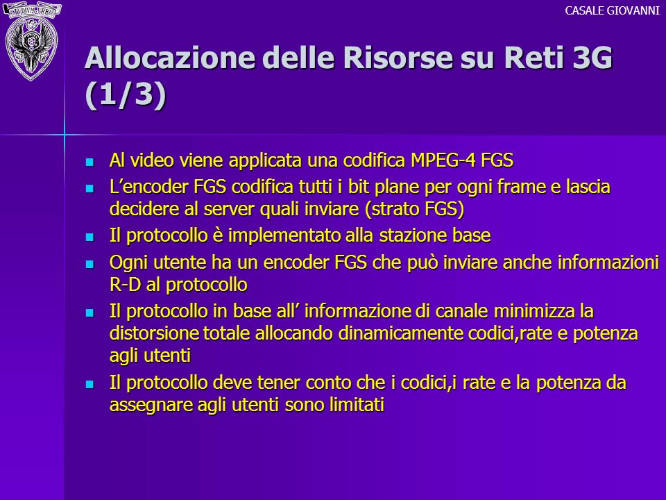Allocazione delle Risorse su Reti 3G (1/3) Al video viene applicata una codifica MPEG-4 FGS Al video viene applicata una codifica MPEG-4 FGS Lencoder