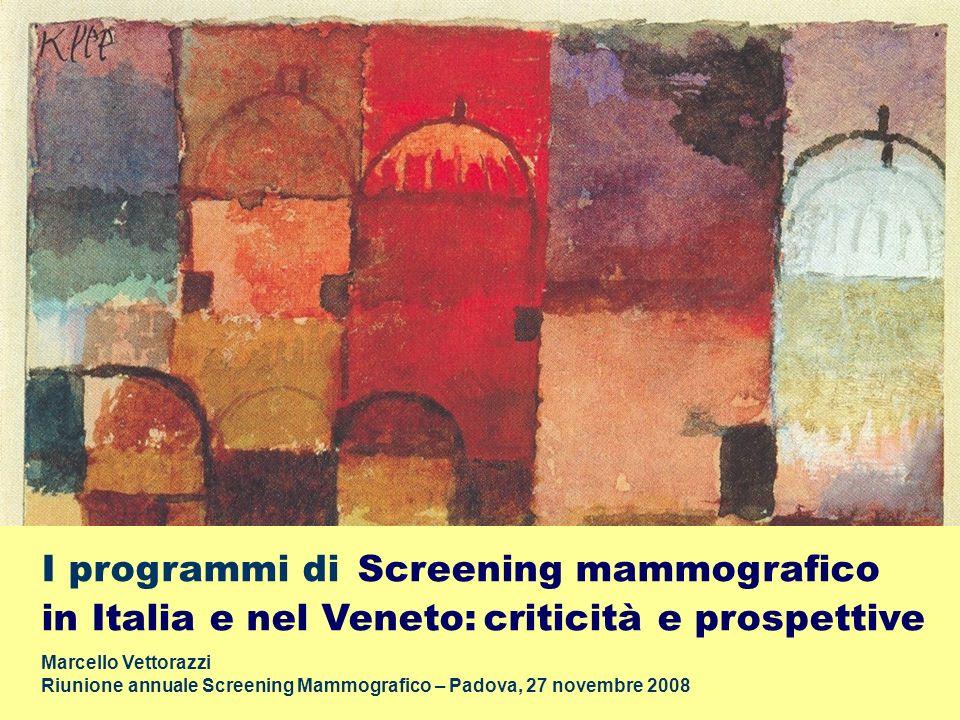 I programmi di Screening mammografico in Italia e nel Veneto: criticità e prospettive Marcello Vettorazzi Riunione annuale Screening Mammografico – Pa