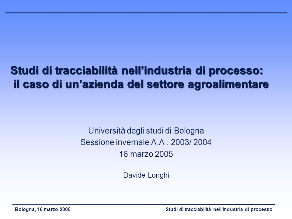 Studi di tracciabilità nellindustria di processoBologna, 16 marzo 2005