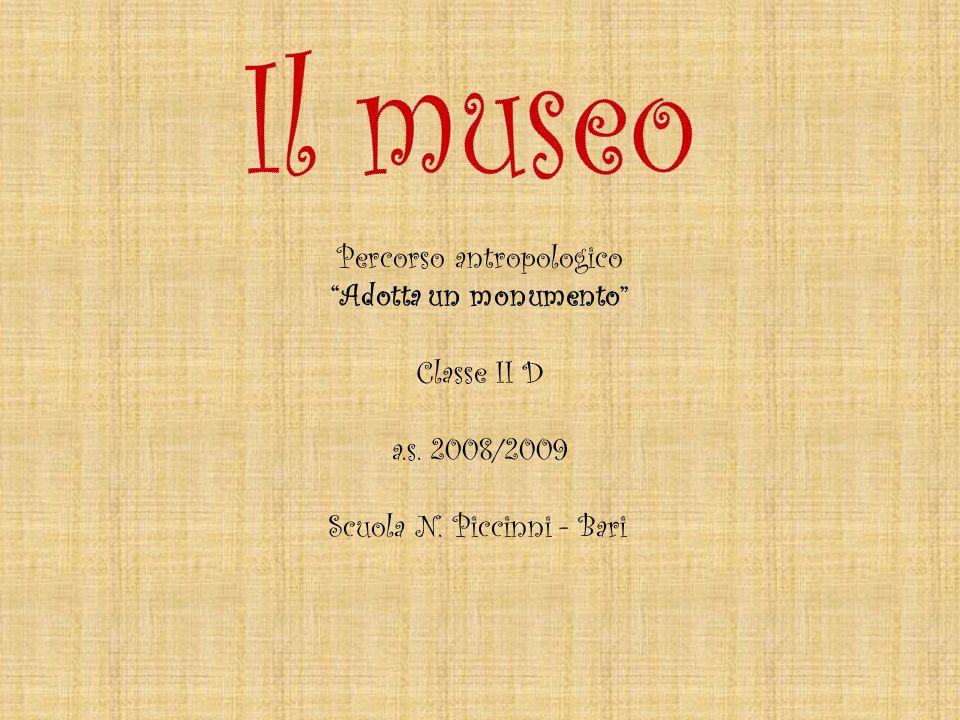 Percorso antropologico Adotta un monumento Classe II D a.s. 2008/2009 Scuola N. Piccinni - Bari