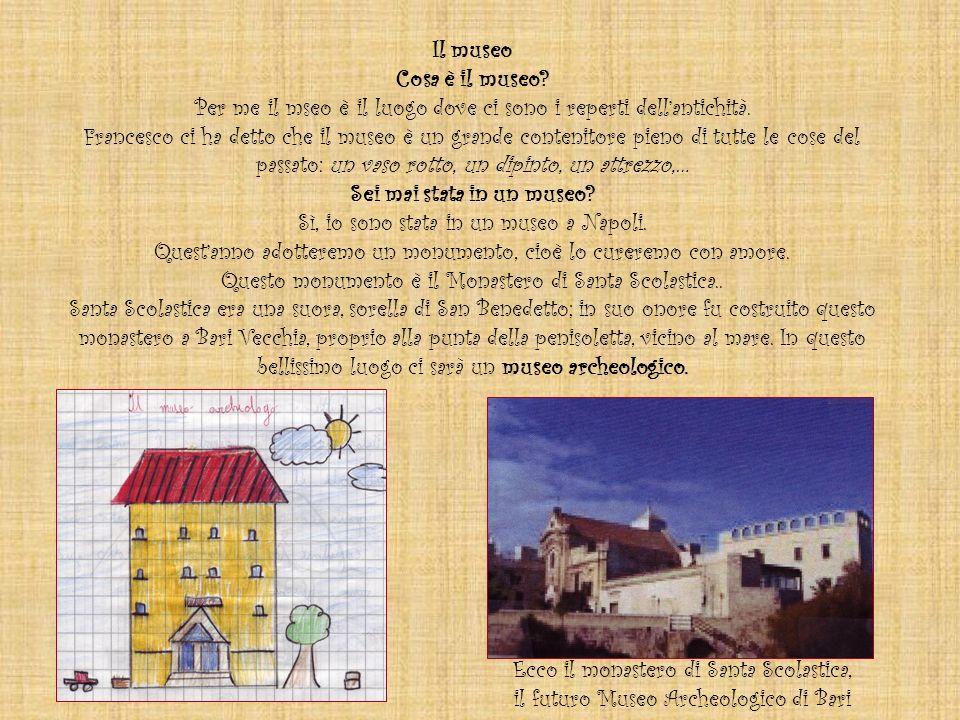 Il museo Cosa è il museo. Per me il mseo è il luogo dove ci sono i reperti dellantichità.