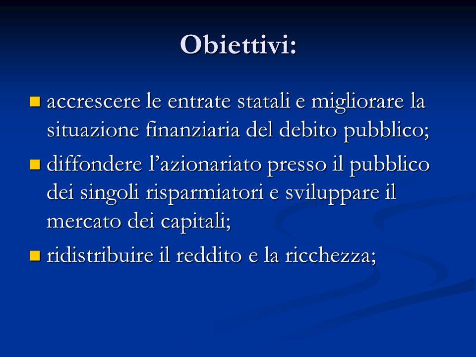 Obiettivi: accrescere le entrate statali e migliorare la situazione finanziaria del debito pubblico; accrescere le entrate statali e migliorare la sit