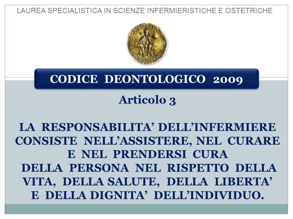 Articolo 3 LA RESPONSABILITA DELLINFERMIERE CONSISTE NELLASSISTERE, NEL CURARE E NEL PRENDERSI CURA DELLA PERSONA NEL RISPETTO DELLA VITA, DELLA SALUT