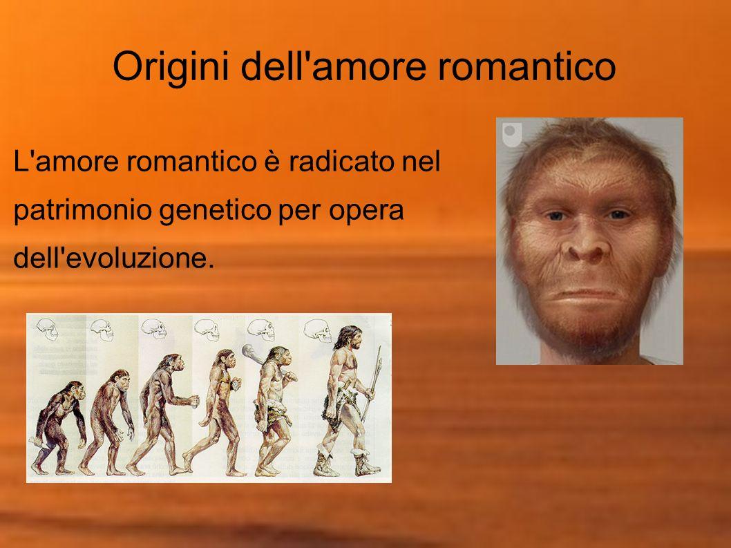 Origini dell'amore romantico L'amore romantico è radicato nel patrimonio genetico per opera dell'evoluzione.