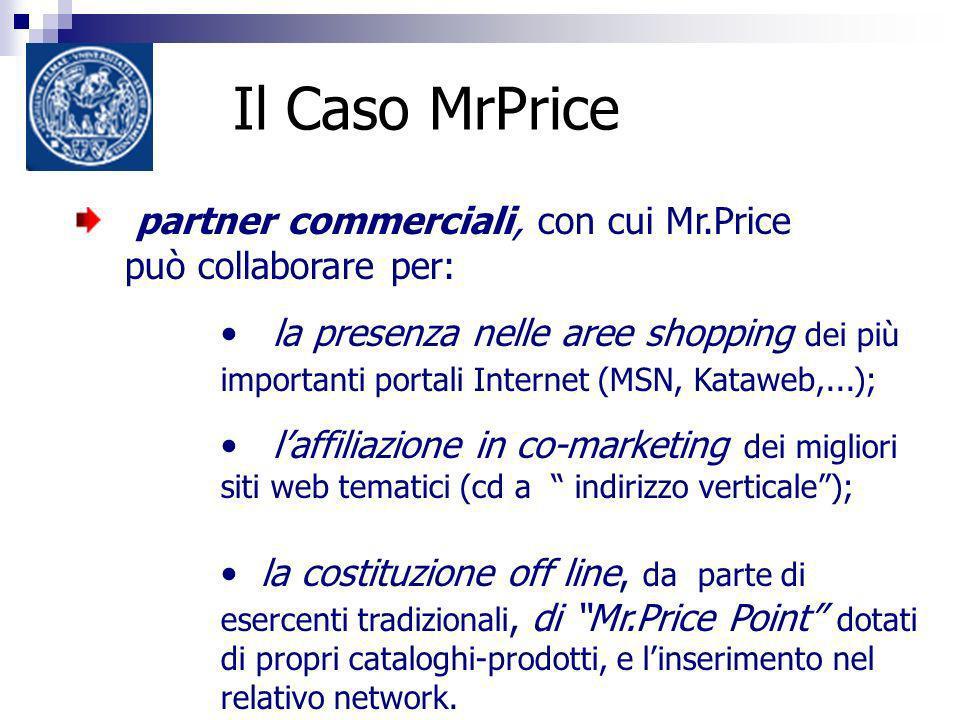 Il Caso MrPrice partner commerciali, con cui Mr.Price può collaborare per: la presenza nelle aree shopping dei più importanti portali Internet (MSN, K