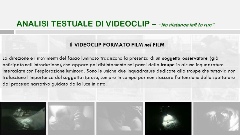 Il VIDEOCLIP FORMATO FILM nel FILM La direzione e i movimenti del fascio luminoso tradiscono la presenza di un soggetto osservatore (già anticipato ne