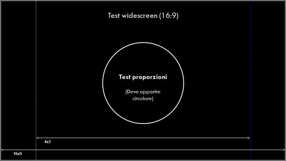 Test widescreen (16:9) Test proporzioni (Deve apparire circolare) 16x9 4x3