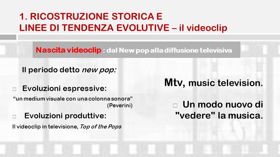 Il periodo detto new pop: Evoluzioni espressive: un medium visuale con una colonna sonora (Peverini) Evoluzioni produttive: Il videoclip in television