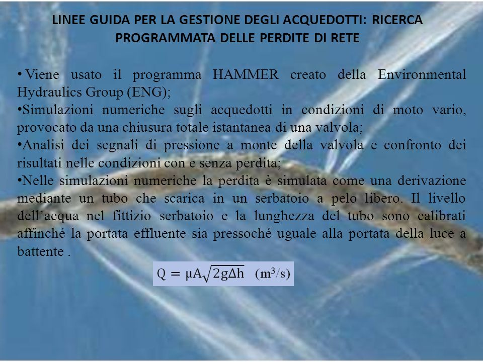 Viene usato il programma HAMMER creato della Environmental Hydraulics Group (ENG); Simulazioni numeriche sugli acquedotti in condizioni di moto vario,