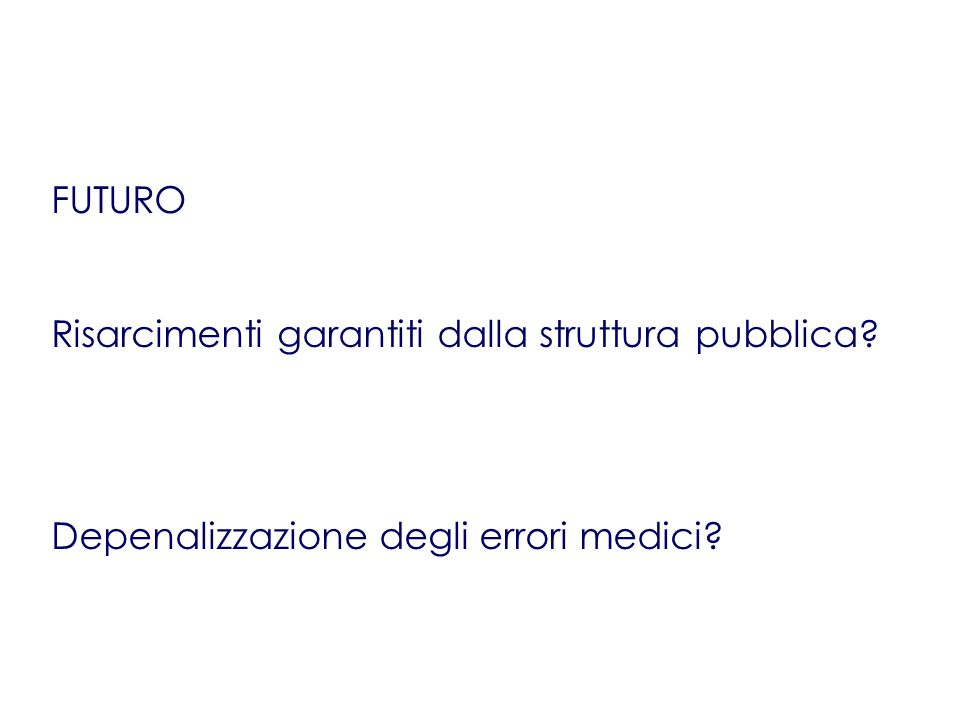 FUTURO Risarcimenti garantiti dalla struttura pubblica? Depenalizzazione degli errori medici?