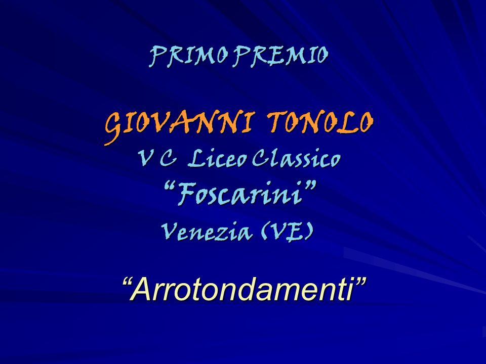 PRIMO PREMIO GIOVANNI TONOLO V C Liceo Classico Foscarini Venezia (VE) Arrotondamenti Arrotondamenti