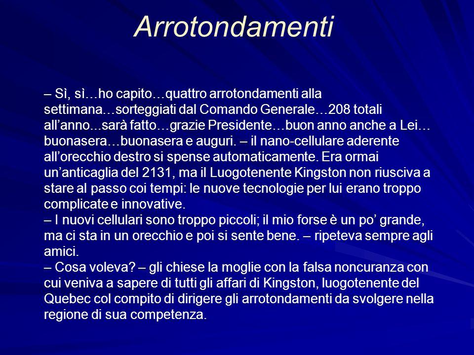 Arrotondamenti – Sì, sì…ho capito…quattro arrotondamenti alla settimana…sorteggiati dal Comando Generale…208 totali allanno...sarà fatto…grazie Presid