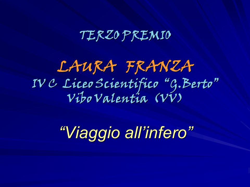 TERZO PREMIO LAURA FRANZA IV C Liceo Scientifico G.Berto Vibo Valentia (VV) Viaggio allinfero