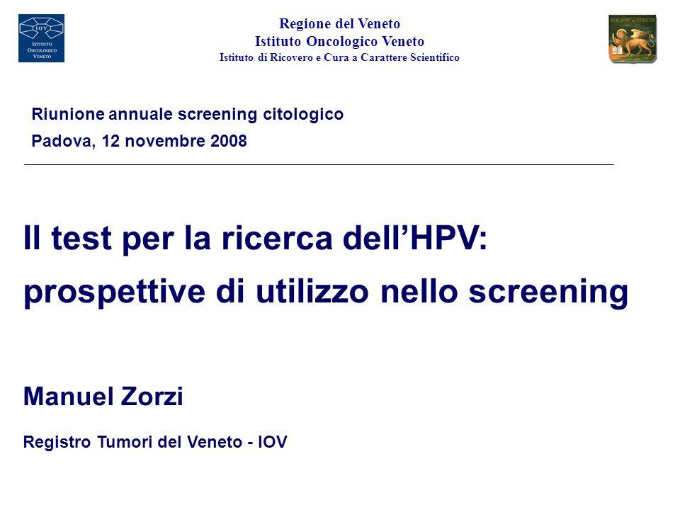 Il test per la ricerca dellHPV: prospettive di utilizzo nello screening Manuel Zorzi Registro Tumori del Veneto - IOV Riunione annuale screening citol