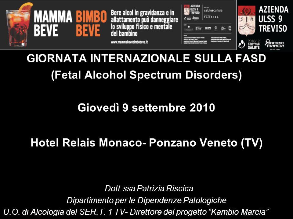 GIORNATA INTERNAZIONALE SULLA FASD (Fetal Alcohol Spectrum Disorders) Giovedì 9 settembre 2010 Hotel Relais Monaco- Ponzano Veneto (TV) Dott.ssa Patrizia Riscica Dipartimento per le Dipendenze Patologiche U.O.