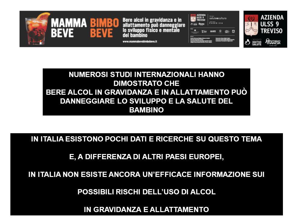 NUMEROSI STUDI INTERNAZIONALI HANNO DIMOSTRATO CHE BERE ALCOL IN GRAVIDANZA E IN ALLATTAMENTO PUÒ DANNEGGIARE LO SVILUPPO E LA SALUTE DEL BAMBINO IN ITALIA ESISTONO POCHI DATI E RICERCHE SU QUESTO TEMA E, A DIFFERENZA DI ALTRI PAESI EUROPEI, IN ITALIA NON ESISTE ANCORA UNEFFICACE INFORMAZIONE SUI POSSIBILI RISCHI DELLUSO DI ALCOL IN GRAVIDANZA E ALLATTAMENTO