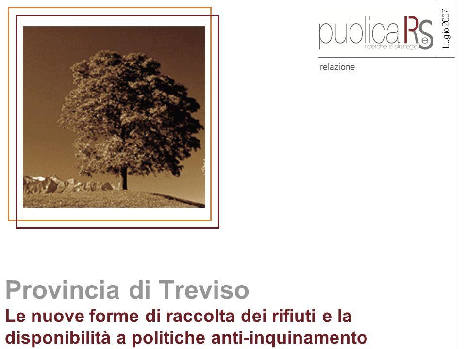 relazione Provincia di Treviso Le nuove forme di raccolta dei rifiuti e la disponibilità a politiche anti-inquinamento Luglio 2007