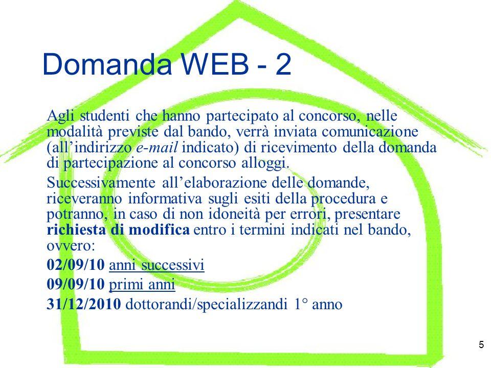 5 Domanda WEB - 2 Agli studenti che hanno partecipato al concorso, nelle modalità previste dal bando, verrà inviata comunicazione (allindirizzo e-mail indicato) di ricevimento della domanda di partecipazione al concorso alloggi.