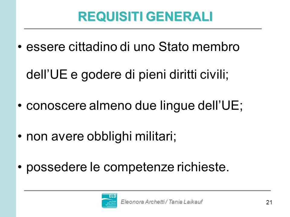 21 REQUISITI GENERALI essere cittadino di uno Stato membro dellUE e godere di pieni diritti civili; conoscere almeno due lingue dellUE; non avere obbl