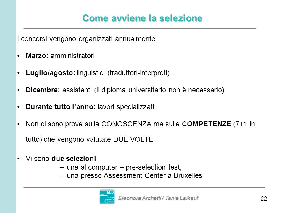 22 Come avviene la selezione I concorsi vengono organizzati annualmente Marzo: amministratori Luglio/agosto: linguistici (traduttori-interpreti) Dicem