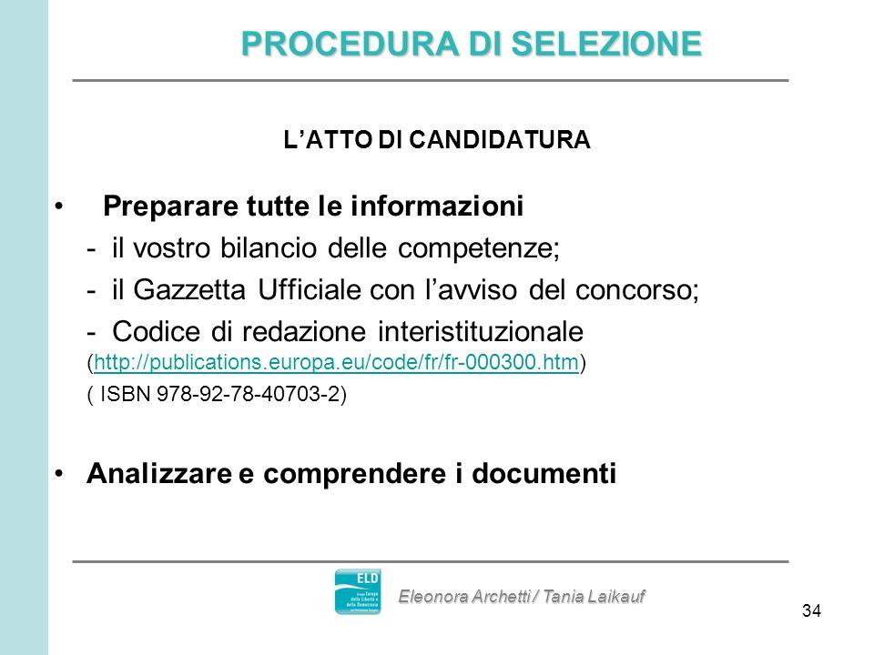 34 LATTO DI CANDIDATURA Preparare tutte le informazioni - il vostro bilancio delle competenze; - il Gazzetta Ufficiale con lavviso del concorso; - Codice di redazione interistituzionale (http://publications.europa.eu/code/fr/fr-000300.htm)http://publications.europa.eu/code/fr/fr-000300.htm ( ISBN 978-92-78-40703-2) Analizzare e comprendere i documenti PROCEDURA DI SELEZIONE Eleonora Archetti / Tania Laikauf