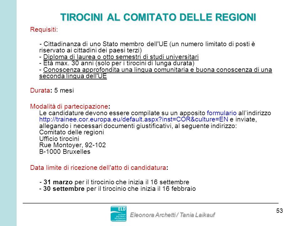 53 TIROCINI AL COMITATO DELLE REGIONI Requisiti: - Cittadinanza di uno Stato membro dell'UE (un numero limitato di posti è riservato ai cittadini dei