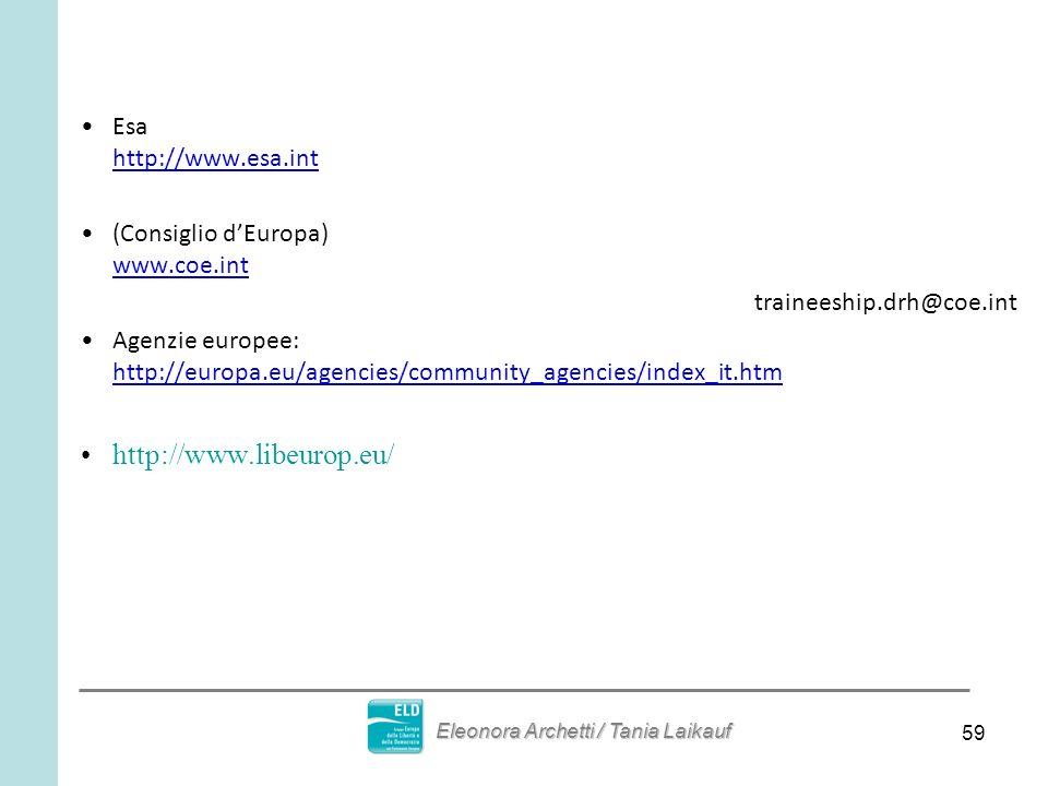 59 Esa http://www.esa.int (Consiglio dEuropa) www.coe.int traineeship.drh@coe.int Agenzie europee: http://europa.eu/agencies/community_agencies/index_