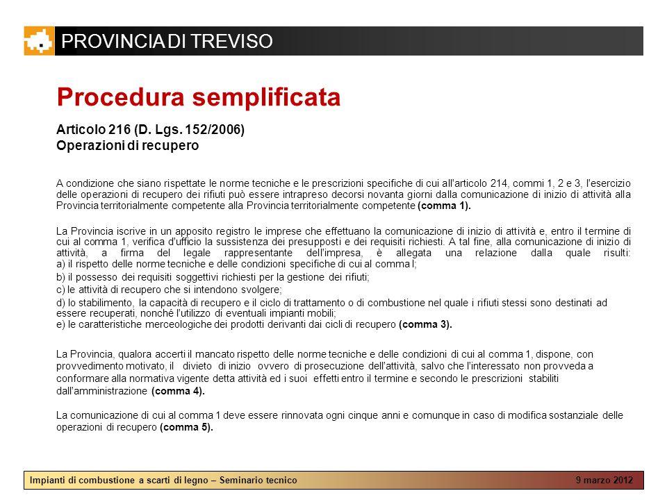 PROVINCIA DI TREVISO Impianti di combustione a scarti di legno – Seminario tecnico 9 marzo 2012 Articolo 216 (D. Lgs. 152/2006) Operazioni di recupero
