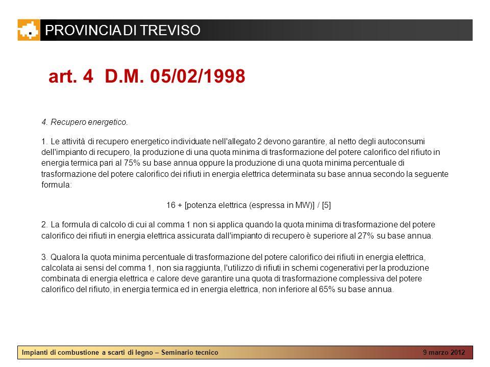 PROVINCIA DI TREVISO Impianti di combustione a scarti di legno – Seminario tecnico 9 marzo 2012 art. 4 D.M. 05/02/1998 4. Recupero energetico. 1. Le a