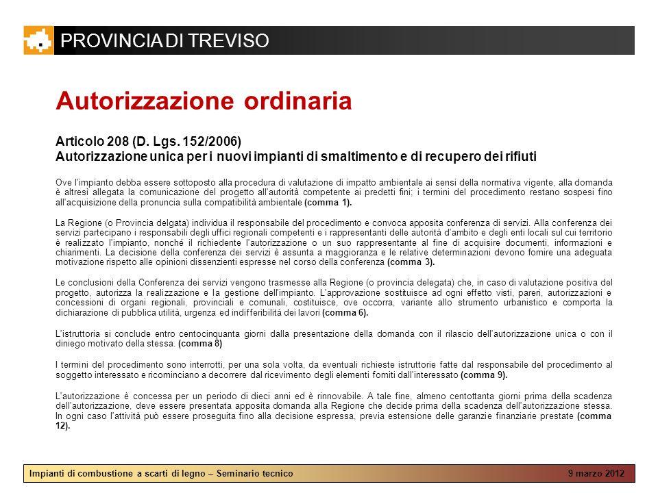 PROVINCIA DI TREVISO Impianti di combustione a scarti di legno – Seminario tecnico 9 marzo 2012 Autorizzazione ordinaria Articolo 208 (D. Lgs. 152/200