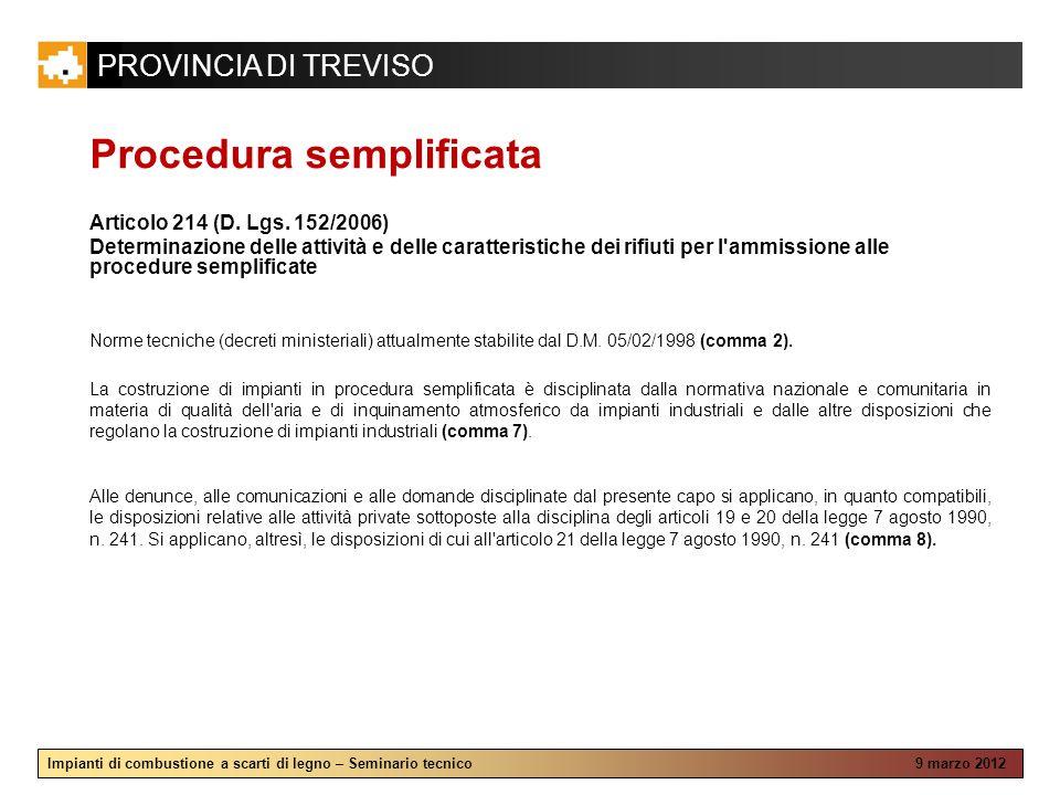 PROVINCIA DI TREVISO Impianti di combustione a scarti di legno – Seminario tecnico 9 marzo 2012 Procedura semplificata Articolo 214 (D. Lgs. 152/2006)