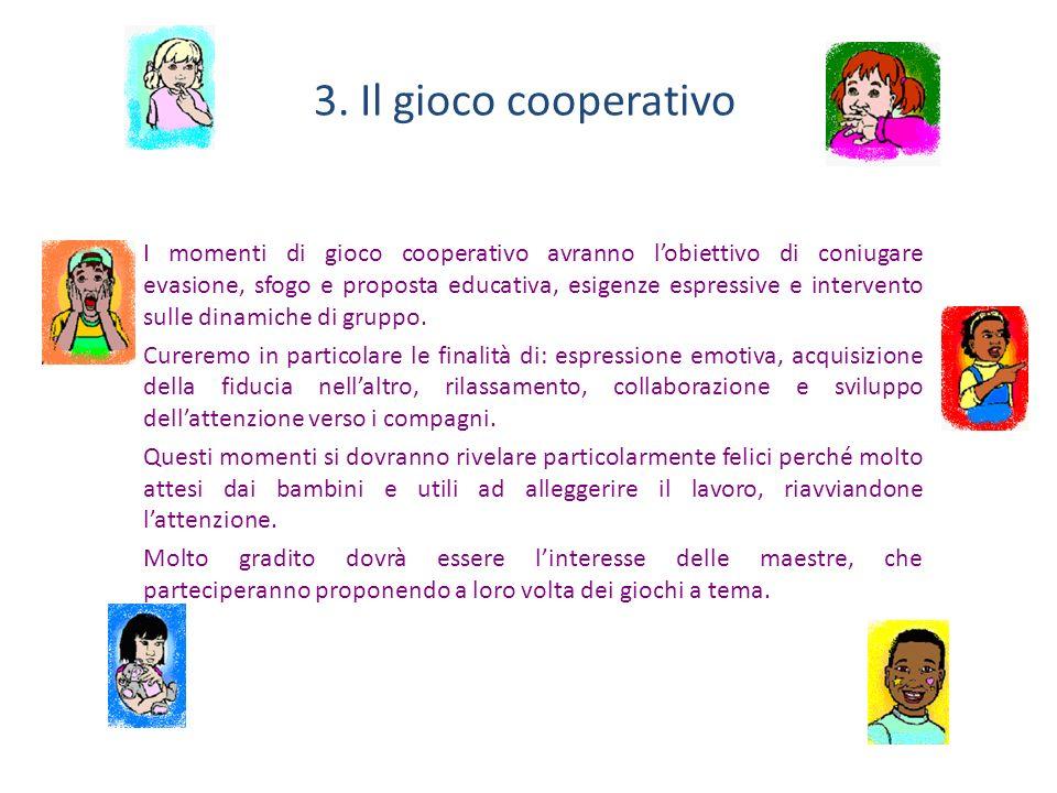 3. Il gioco cooperativo I momenti di gioco cooperativo avranno lobiettivo di coniugare evasione, sfogo e proposta educativa, esigenze espressive e int