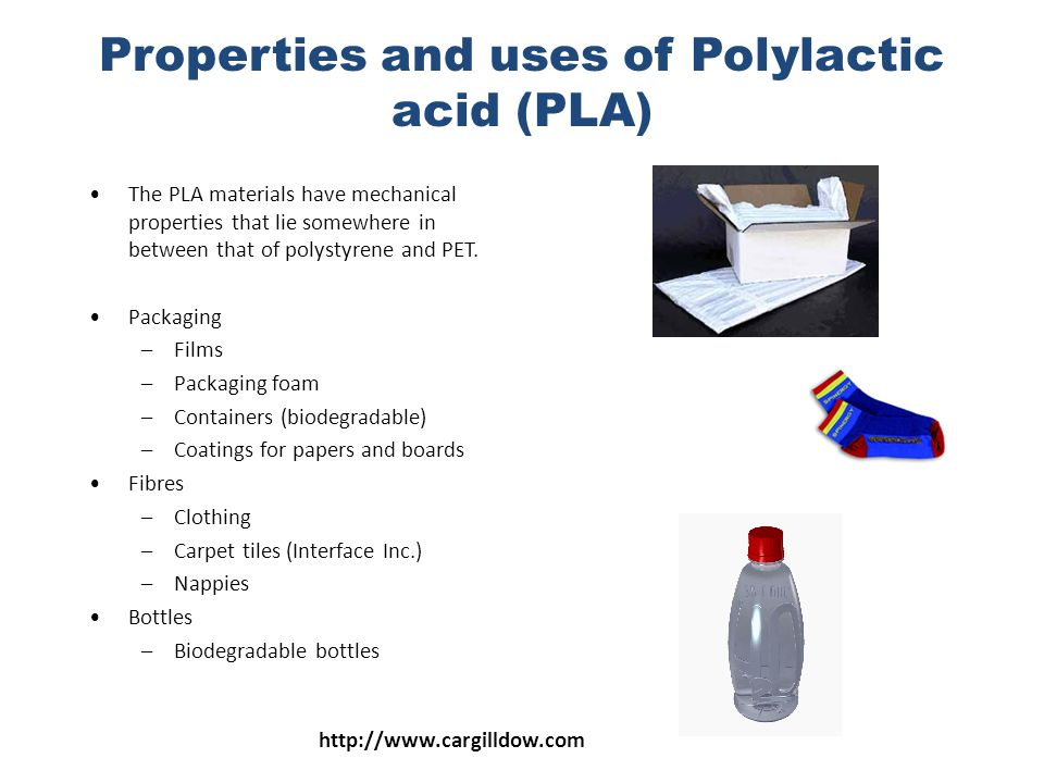 Properties and uses of Polylactic acid (PLA) The PLA materials have mechanical properties that lie somewhere in between that of polystyrene and PET.