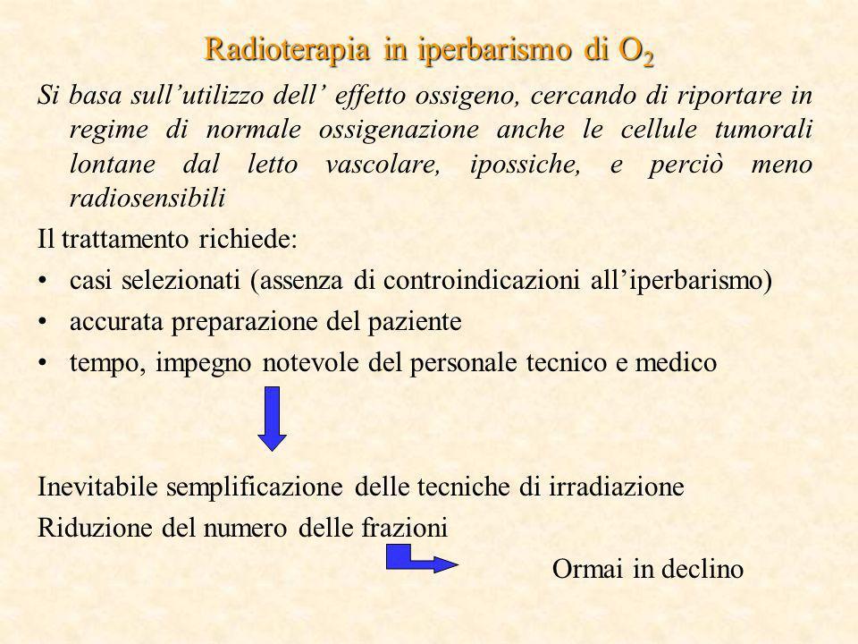 Radioterapia in iperbarismo di O 2 Si basa sullutilizzo dell effetto ossigeno, cercando di riportare in regime di normale ossigenazione anche le cellu