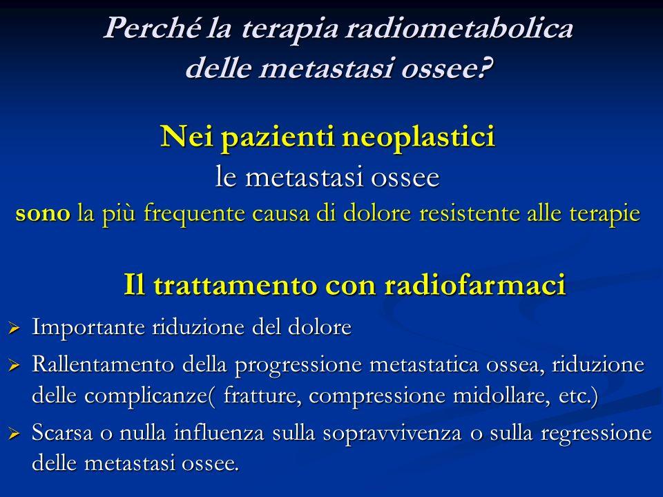 Nei pazienti neoplastici le metastasi ossee sono la più frequente causa di dolore resistente alle terapie Perché la terapia radiometabolica delle meta