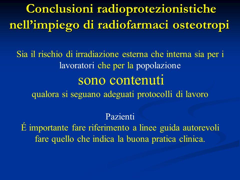 Conclusioni radioprotezionistiche nellimpiego di radiofarmaci osteotropi Conclusioni radioprotezionistiche nellimpiego di radiofarmaci osteotropi Sia