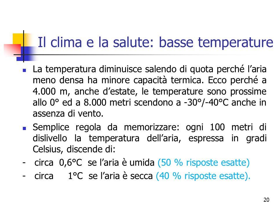 Il clima e la salute: basse temperature La temperatura diminuisce salendo di quota perché laria meno densa ha minore capacità termica.