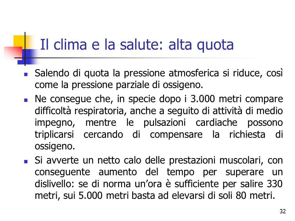 Il clima e la salute: alta quota Salendo di quota la pressione atmosferica si riduce, così come la pressione parziale di ossigeno.