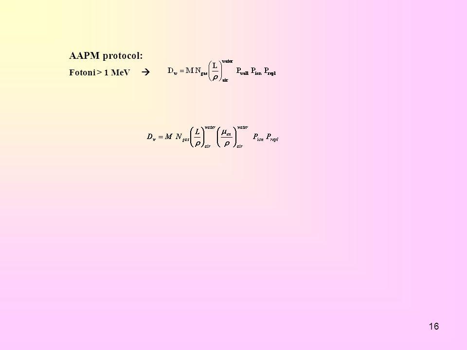 16 AAPM protocol: Fotoni > 1 MeV