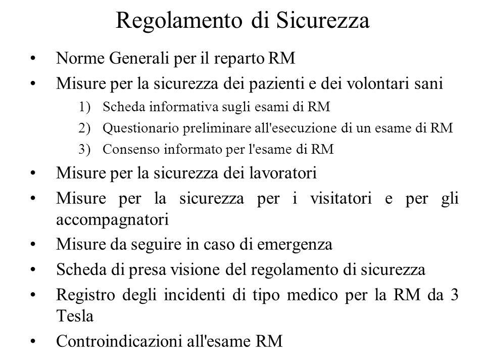 Regolamento di Sicurezza Norme Generali per il reparto RM Misure per la sicurezza dei pazienti e dei volontari sani 1)Scheda informativa sugli esami d
